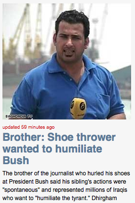 Headline from CNN: Shoe thrower wanted to humiliate Bush